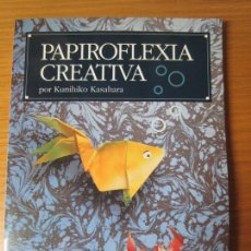 Libros de segunda mano: PAPIROFLEXIA CREATIVA / POR KUNIHIKO KASAHARA . Lote 152177138