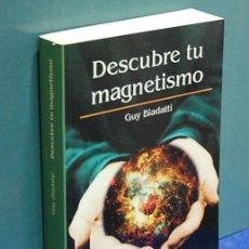 Libros de segunda mano: LMV - DESCUBRE TU MAGNETISMO. GUY BIADATTI. Lote 152250718