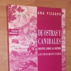 Libros de segunda mano: ANA PIZARRO - DE OSTRAS Y CANÍBALES. ENSAYOS SOBRE LA CULTURA LATINOAMERICANA. Lote 211578056