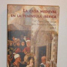 Libros de segunda mano: LA CASA MEDIEVAL EN LA PENÍNSULA IBÉRICA , ED. Mª ELENA DÍEZ / JULIO NAVARRO. Lote 152539158