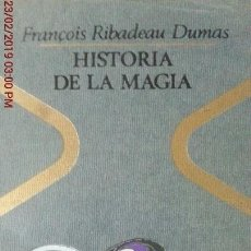 Libros de segunda mano: HISTORIA DE LA MAGIA - FRANCOIS RIBADEAU DUMAS - 1ª EDICION. Lote 144540934