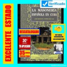 Libros de segunda mano: LA MASONERÍA ESPAÑOLA EN CUBA - JOSÉ MANUEL CASTELLANO GIL - CCPC - RARO - MUY BUEN ESTADO - 35 €. Lote 176791524