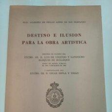Libros de segunda mano: DESTINO E ILUSIÓN PARA LA OBRA ARTÍSTICA - D. LUIS DE URQUIJO Y LANDECHO - FIRMADO Y DEDICADO. Lote 152623298