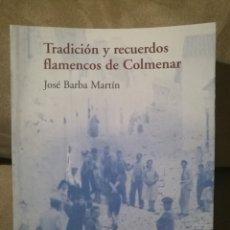 Libros de segunda mano: JOSÉ BARBA MARTÍN - TRADICIÓN Y RECUERDOS FLAMENCOS DE COLMENAR - CEDMA 2002. Lote 152632068