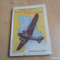 Libros de segunda mano: INVENCIONES E INVENTORES -- EZEQUIEL SOLANA --. EDITORIAL ESCUELA ESPAÑOLA -- MADRID, 1957. Lote 152735022