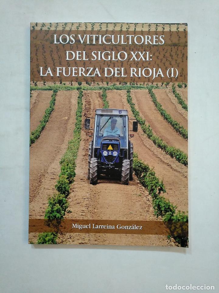 LOS VITICULTORES DEL SIGLO XXI: LA FUERZA DEL RIOJA. I. MIGUEL LARREINA GONZALEZ. TDK371 (Libros de Segunda Mano - Ciencias, Manuales y Oficios - Otros)