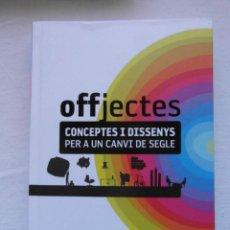 Libros de segunda mano: OFFJECTES. CONCEPTES I DISSENYS PER A UN CANVI DE SEGLE. OSCAR GUAYABERO. DEBIBL. Lote 153088162