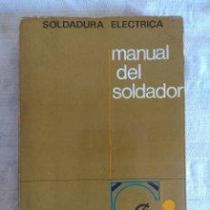 Libros de segunda mano: LIBRO/MANUAL DEL SOLDADOR/SOLDADURA ELECTRICA.. Lote 153137546