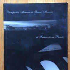 Libros de segunda mano: COMPAÑIA MINERA DE SIERRA MENERA, EL FUTURO DE UN PASADO, MARIA JOSE CASAUS, JOSE MARTI GONZALEZ. Lote 153167010