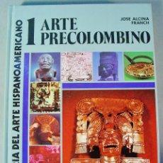 Libros de segunda mano: ARTE PRECOLOMBINO. JOSE ALCINA FRANCH. EDITORIAL ALHAMBRA. 1987. 1ª EDICIÓN. . Lote 153183926