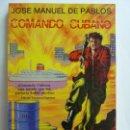 Libros de segunda mano: COMANDO CUBANO. JOSÉ MANUEL DE PABLOS. DEDICADO POR EL AUTOR. Lote 153207142
