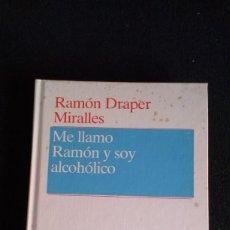 Libros de segunda mano: DRAPER MIRALLES, RAMÓN: ME LLAMO RAMÓN Y SOY ALCOHÓLICO. Lote 153262550
