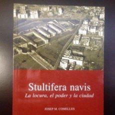 Libros de segunda mano: STULTIFERA NAVIS, LA LOCURA, EL PODER Y LA CIUDAD POR JOSEP M. COMELLES, BARCELONA. 1ª EDICION 2006.. Lote 153277230