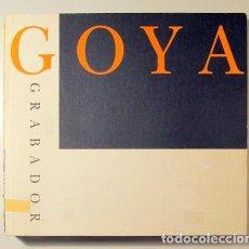 Libros de segunda mano: GOYA, FRANCISCO DE - GOYA GRABADOR - MADRID 1994 - MUY ILUSTRADO. Lote 153324784