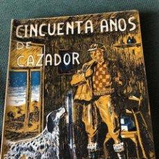 Libros de segunda mano: CINCUENTA AÑOS DE CAZADOR. NESTOR ALONSO. LEÓN 1950. LIBRO DE CAZA. Lote 153377634