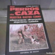 Libros de segunda mano: LOS PERROS DE CAZA - ALFRED BUCHOLZ - MUESTRA/RASTRO/COBRO/ADIESTRAMIENTO. 1ª EDICIÓN 1990. Lote 153543746