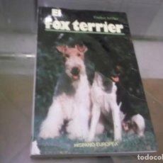 Libros de segunda mano: EL FOX TERRIER - EVELYN MILLER , 3ª EDICIÓN 1994 . 160 PGN Y 150 ILUSTRACIONES COLOR. Lote 153545430