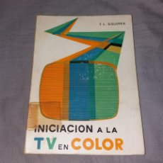 Libros de segunda mano: LIBRO. INICIACIÓN A LA TV EN COLOR. T.L. SQUIRES, PARANINFO, 1973. Lote 153575206