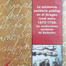 Libros de segunda mano: ASISTENCIA SANITARIA PÚBLICA EN EL ARAGÓN RURAL ENTRE 1673-1750:CONDUCCIONES SANITARIAS DE BARBASTRO. Lote 153586858