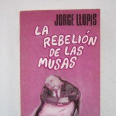 Libros de segunda mano: JORGE LLOPIS. LA REBELIÓN DE LAS MUSAS: POEMAS. BARCELONA: PLANETA, 1972. Lote 153637118