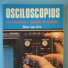 Libros de segunda mano: OSCILOSCOPIOS (FUNCIONAMIENTO Y EJEMPLOS DE MEDICION) - RIEN VAN ERK - PARANINFO, 1984, 1ª EDICION . Lote 153650046