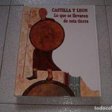 Libros de segunda mano: CASTILLA Y LEON LO QUE SE LLEVARON DE ESTA TIERRA. Lote 153675982