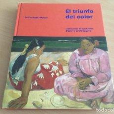 Libros de segunda mano: EL TRIUNFO DEL COLOR DE VAN GOGH A MATISSE. COLECCIONES DE LOS MUSEOS D'ORSAY Y DE L'ORANGERIE. Lote 153676926