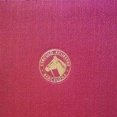 Libros de segunda mano: CIRCULO ECUESTRE DE BARCELONA 1856-1981. Lote 153688998