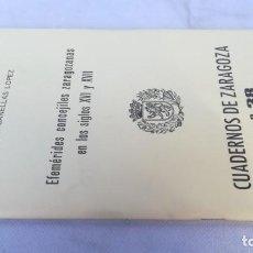 Libros de segunda mano: CUADERNOS DE ZARAGOZA 38 - EFEMÉRIDES CONCEJILES SIGLOS XVI XVII - ANGEL CANELLAS LOPEZ. Lote 153704934