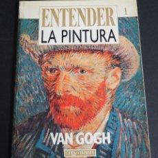 Libros de segunda mano: ENTENDER LA PINTURA 1. VAN GOGH. ORBIS - FABRI 1989. Lote 153831438