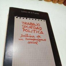 Libros de segunda mano: TRABAJO, SOCIEDAD, POLÍTICA - DOCTRINA DE UN HUMANISMO SOCIAL - LICINIO DE LA FUENTE -FIRMADO. Lote 153845518