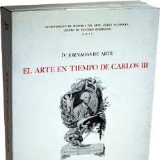 Libros de segunda mano - El arte en tiempo de Carlos III (IV Jornadas de Arte) Varios autores. 474 págs. Ilustraciones - 153903154