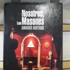 Libros de segunda mano: NOSOTROS LOS MASONES, AMANDO HURTADO, ED. EDAF. 2005. Lote 153926694