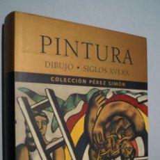 Libros de segunda mano: PINTURA, DIBUJO. SIGLOS XVI-XX. COLECCIÓN PÉREZ SIMÓN.. Lote 153939666