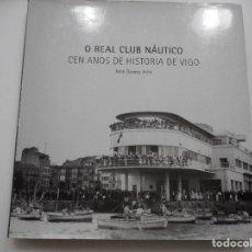 Libros de segunda mano: JOSÉ GÓMEZ ALÉN O REAL CLUB NÁUTICO.CEN ANOS DE HISTORIA DE VIGO Y92844 . Lote 153948330