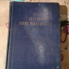 Libros de segunda mano: UN TRATADO SOBRE MAGIA BLANCA - ALICE A. BAILEY - IMPRESO EN BUENOS AIRES 1956. Lote 154006090