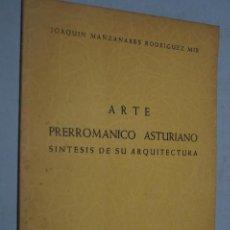 Libros de segunda mano: ARTE PRERROMANICO ASTURIANO. SISTESIS DE SU ARQUITECTURA. JOAQUÍN MANZANARES. 1957. Lote 154006202