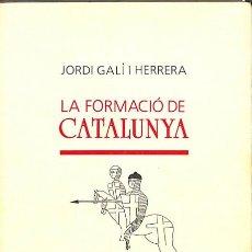 Libros de segunda mano: LA FORMACIÓ DE CATALUNYA - JORDI GALÍ I HERRERA. Lote 154070524