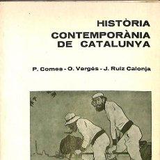 Libros de segunda mano: HISTÒRIA CONTEMPORÀNIA DE CATALUNYA - ORIOL VERGÉS / PAU COMES - TEIDE. Lote 154071824