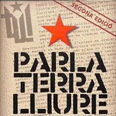Libros de segunda mano: PARLA TERRA LLIURE, ELS DOCUMENTS DE L'ORGANITZACIO ARMADA CATALANA. Lote 154083920