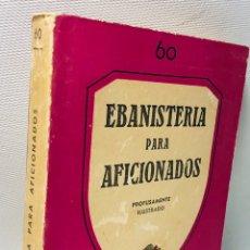 Libros de segunda mano: EBANISTERIA PARA AFICIONADOS ·· PROFUSAMENTE ILUSTRADO ·· ED. PAN AMERICA. Lote 154189674