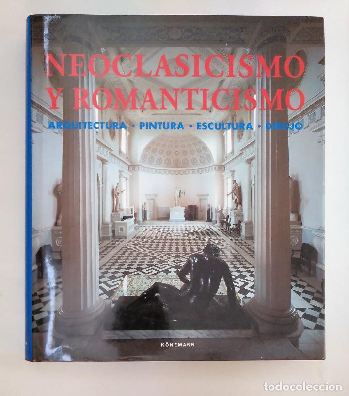 NEOCLASICISMO Y ROMANTICISMO: ARQUITECTURA, ESCULTURA, PINTURA, DIBUJO. KONEMANN. ARM20 (Libros de Segunda Mano - Bellas artes, ocio y coleccionismo - Otros)
