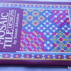 Libros de segunda mano: MOSAIC TILE DESIGNS BY SUSAN JOHNSTON - DISEÑOS DE AZULEJO MOSAICO - DOVER PUBLICATIONS NEW YORK. Lote 154262730