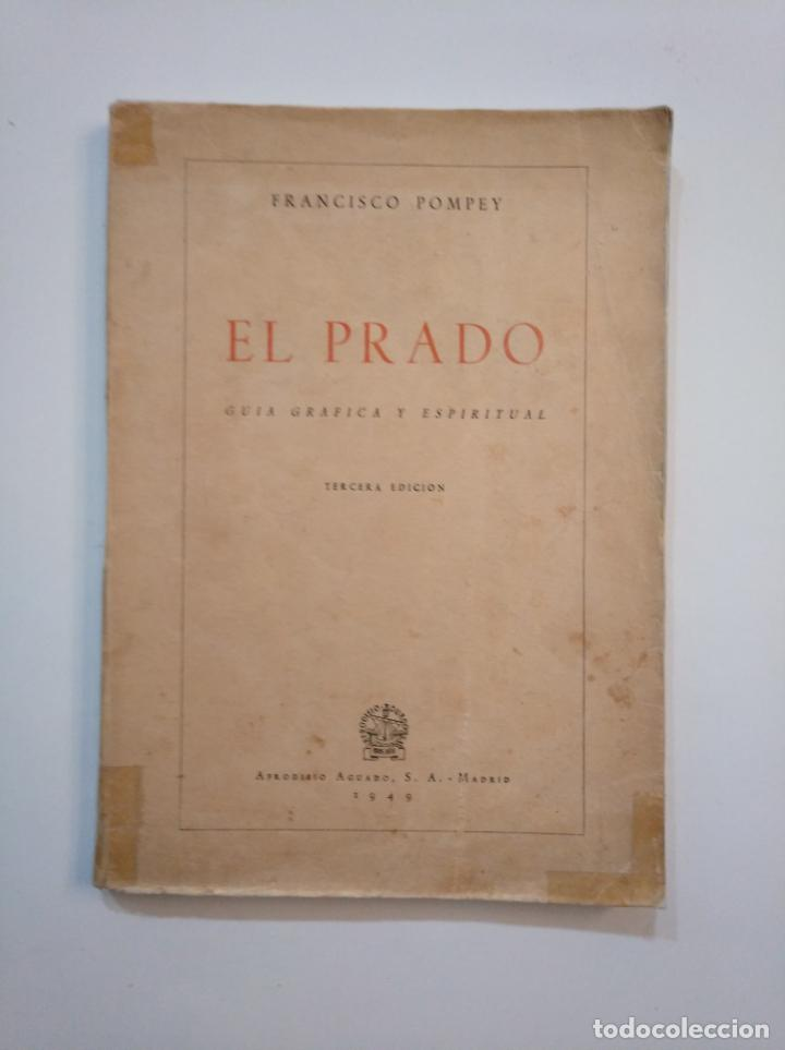 EL PRADO GUÍA GRÁFICA Y ESPIRITUAL. - FRANCISCO POMPEY. AFRODISIO AGUADO 1949. TDK372 (Libros de Segunda Mano - Bellas artes, ocio y coleccionismo - Otros)