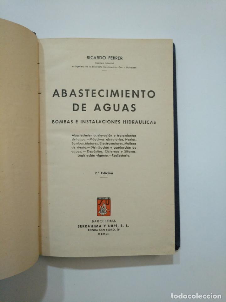 Libros de segunda mano: ABASTECIMIENTO DE AGUAS. BOMBAS E INSTALACIONES HIDRAULICAS. RICARDO FERRER. 1952. TDK372 - Foto 2 - 154317422