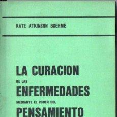 Libros de segunda mano: K. ATKINSON BOEHME : LA CURACIÓN DE ENFERMEDADES MEDIANTE EL PODER DEL PENSAMIENTO (KIER, 1978). Lote 154407454