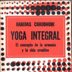 Libros de segunda mano: HARIDAS CHAUDHURI : YOGA INTEGRAL (DÉDALO, 1975). Lote 154407794