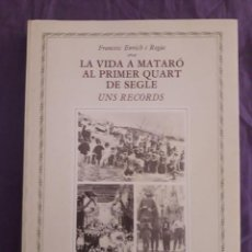 Libros de segunda mano: LA VIDA A MATARÓ AL PRIMER QUART DE SEGLE / FRANCESC ENRICH I REGÀS / EDI. ALTA FULLA / 1ª EDICIÓN 1. Lote 154467802