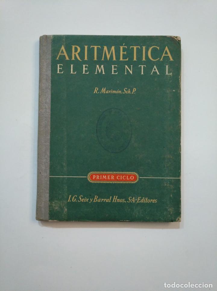 ARITMETICA ELEMENTAL. RAFAEL MARIMON SCH. P. PRIMER CICLO. SEIX BARRAL. TDK373 (Libros de Segunda Mano - Bellas artes, ocio y coleccionismo - Otros)
