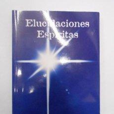 Libros de segunda mano: ELUCIDACIONES ESPÍRITAS / JOSÉ ANIORTE ALCARAZ - LA LUZ DE CAMINO - 2007 PRIMERA EDICIÓN. Lote 154640098